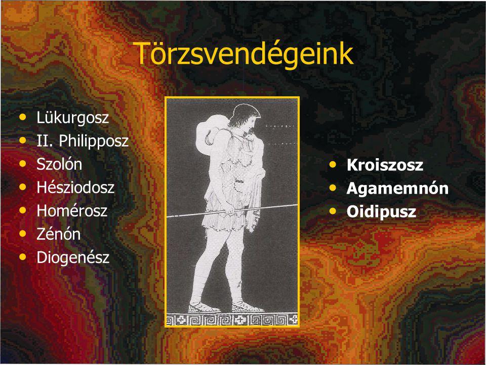 Törzsvendégeink Lükurgosz II. Philipposz Szolón Hésziodosz Homérosz Zénón Diogenész Kroiszosz Agamemnón Oidipusz