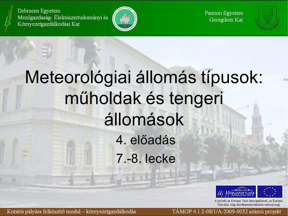 Meteorológiai állomás típusok: műholdak és tengeri állomások 4. előadás 7.-8. lecke