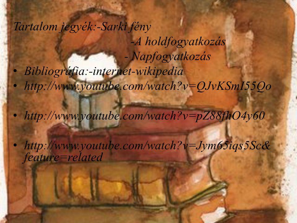 Tartalom jegyék:-Sarki fény -A holdfogyatkozás - Napfogyatkozás Bibliográfia:-internet-wikipedia http://www.youtube.com/watch?v=QJvKSmI55Qo http://www