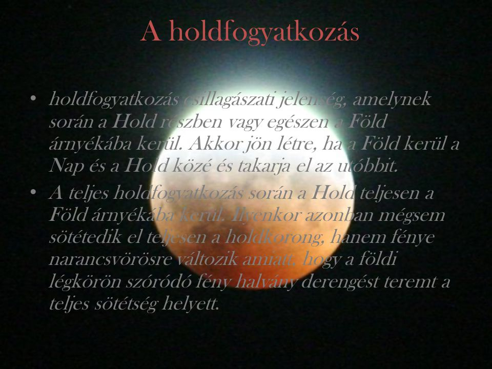 Részleges holdfogyatkozásról beszélünk, ha a Hold csak részben lép be a Föld árnyékának bels ő részébe az umbrába.
