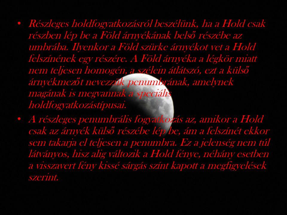 Részleges holdfogyatkozásról beszélünk, ha a Hold csak részben lép be a Föld árnyékának bels ő részébe az umbrába. Ilyenkor a Föld szürke árnyékot vet