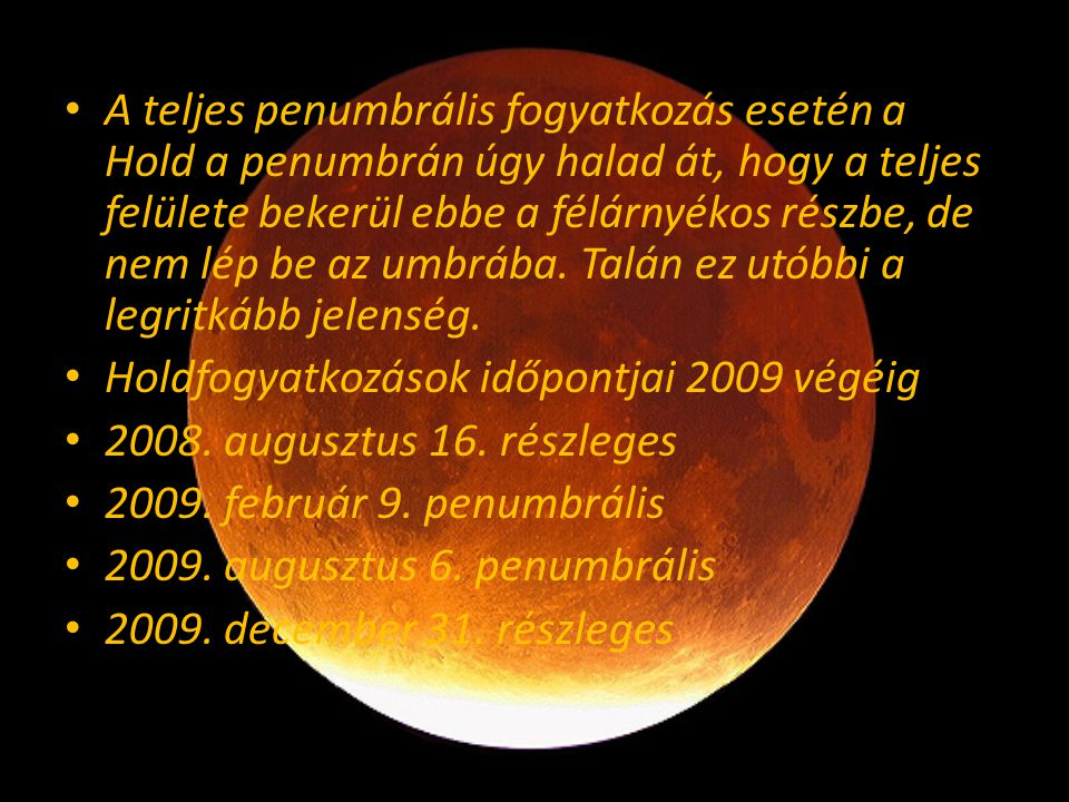 A teljes penumbrális fogyatkozás esetén a Hold a penumbrán úgy halad át, hogy a teljes felülete bekerül ebbe a félárnyékos részbe, de nem lép be az um