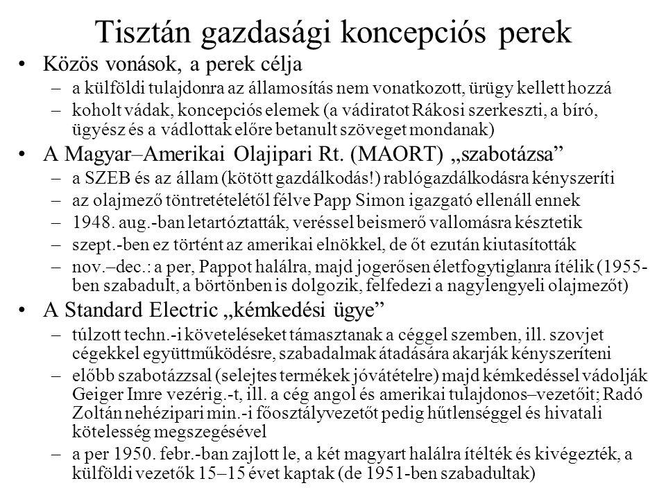 Tisztán gazdasági koncepciós perek Közös vonások, a perek célja –a külföldi tulajdonra az államosítás nem vonatkozott, ürügy kellett hozzá –koholt vád