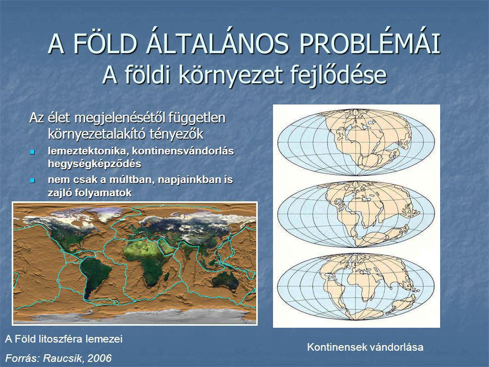 A FÖLD ÁLTALÁNOS PROBLÉMÁI A földi környezet fejlődése Az élet megjelenésétől független környezetalakító tényezők lemeztektonika, kontinensvándorlás h