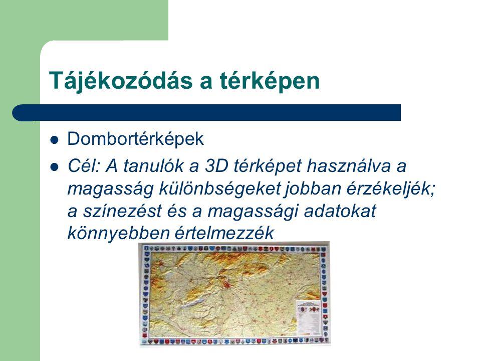 Tájékozódás a térképen Dombortérképek Cél: A tanulók a 3D térképet használva a magasság különbségeket jobban érzékeljék; a színezést és a magassági adatokat könnyebben értelmezzék