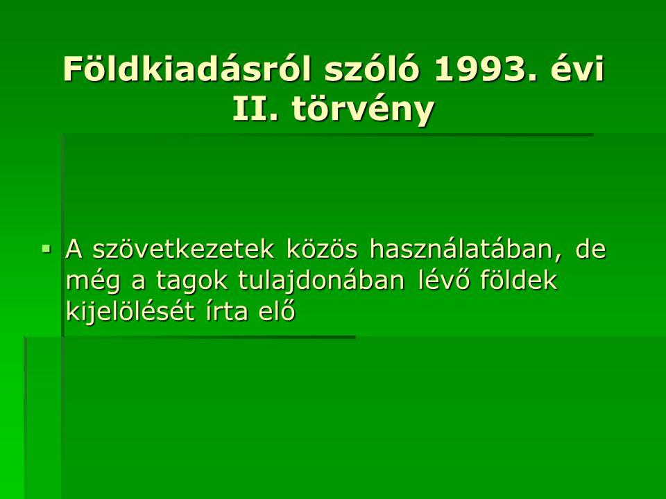 Földkiadásról szóló 1993. évi II. törvény  A szövetkezetek közös használatában, de még a tagok tulajdonában lévő földek kijelölését írta elő