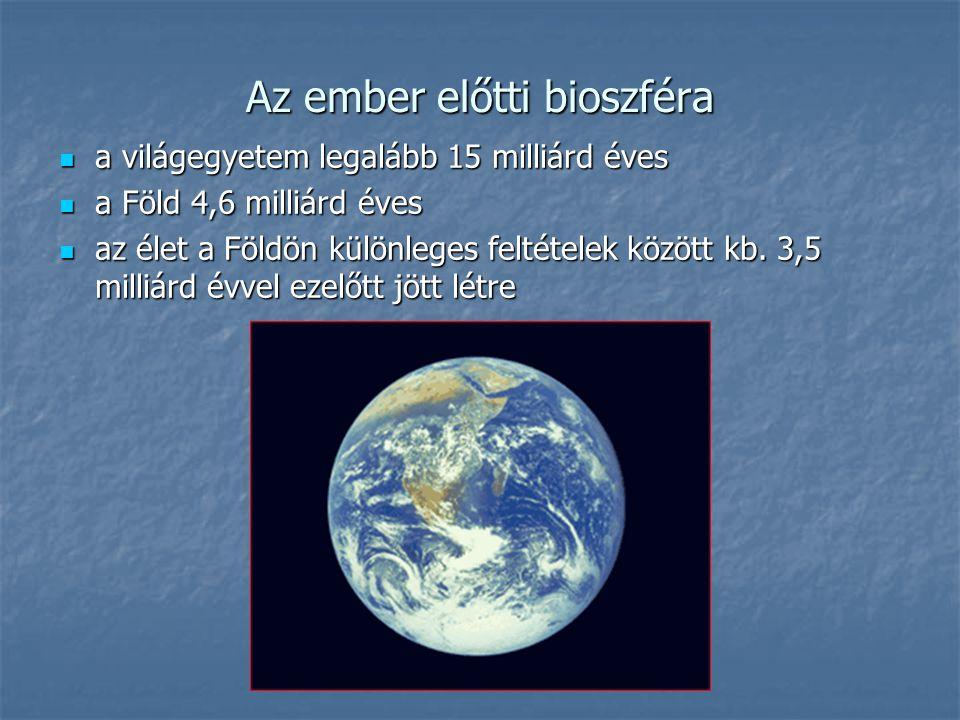 Az ember előtti bioszféra a világegyetem legalább 15 milliárd éves a világegyetem legalább 15 milliárd éves a Föld 4,6 milliárd éves a Föld 4,6 milliárd éves az élet a Földön különleges feltételek között kb.