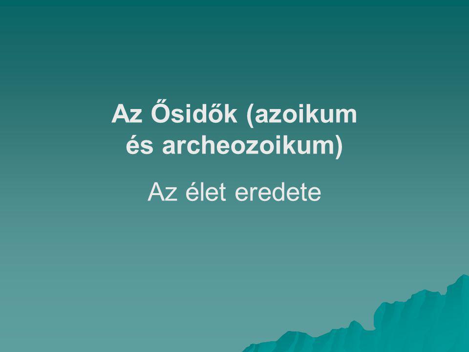 Az Ősidők (azoikum és archeozoikum) Az élet eredete