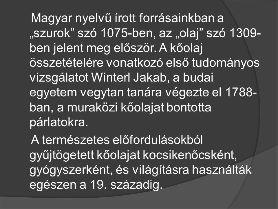 """Magyar nyelvű írott forrásainkban a """"szurok"""" szó 1075-ben, az """"olaj"""" szó 1309- ben jelent meg először. A kőolaj összetételére vonatkozó első tudományo"""