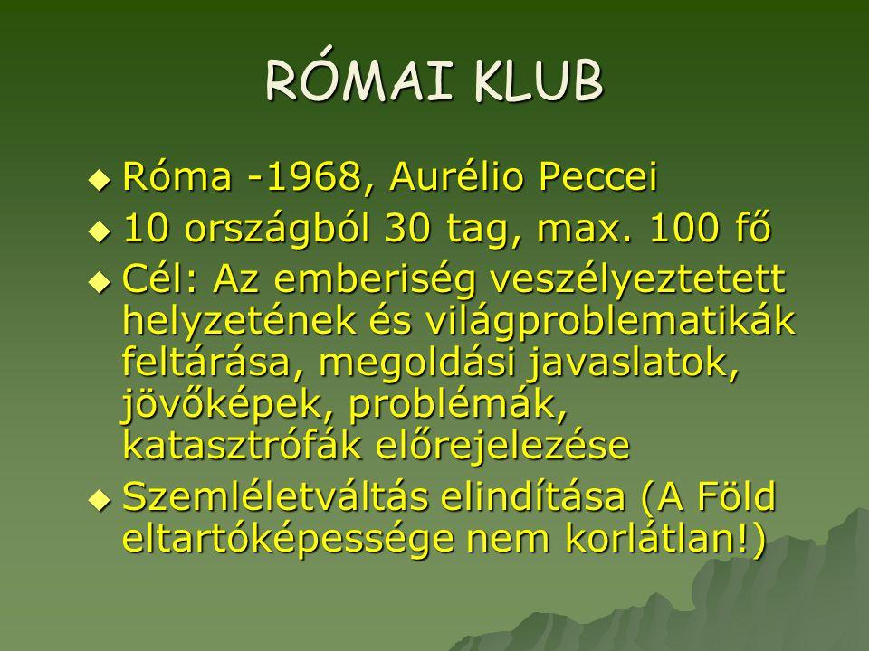 RÓMAI KLUB  Róma -1968, Aurélio Peccei  10 országból 30 tag, max. 100 fő  Cél: Az emberiség veszélyeztetett helyzetének és világproblematikák feltá