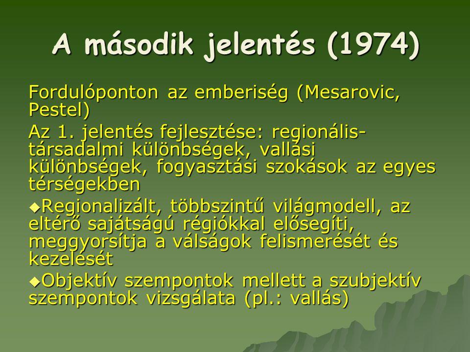 A második jelentés (1974) Fordulóponton az emberiség (Mesarovic, Pestel) Az 1. jelentés fejlesztése: regionális- társadalmi különbségek, vallási külön