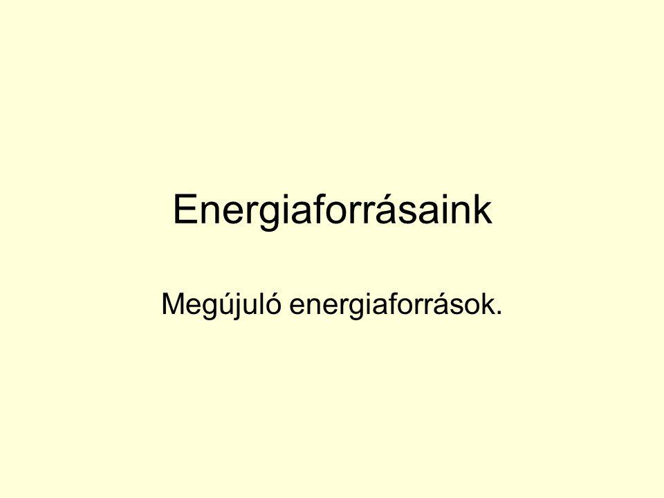 Energiaforrásaink Megújuló energiaforrások.
