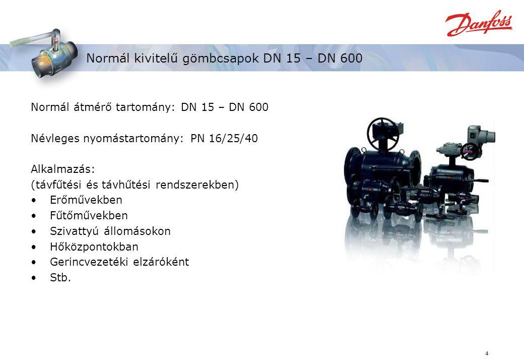 4 Normál kivitelű gömbcsapok DN 15 – DN 600 Normál átmérő tartomány: DN 15 – DN 600 Névleges nyomástartomány: PN 16/25/40 Alkalmazás: (távfűtési és távhűtési rendszerekben) Erőművekben Fűtőművekben Szivattyú állomásokon Hőközpontokban Gerincvezetéki elzáróként Stb.