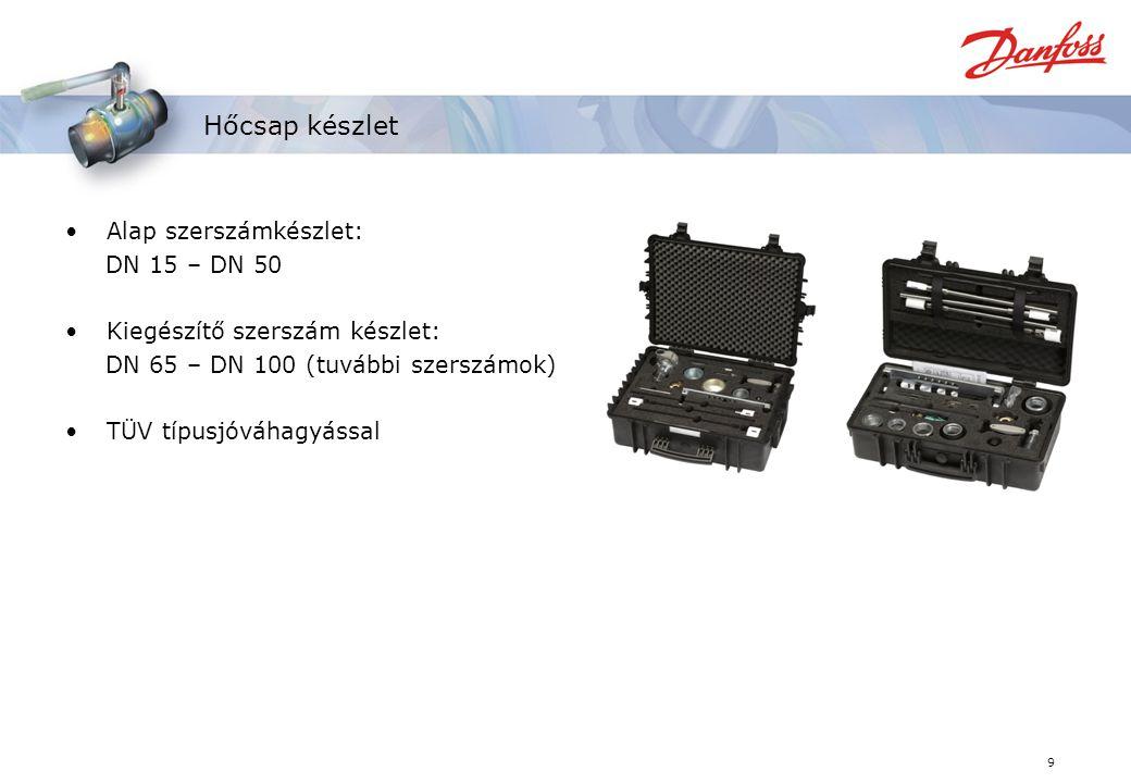 9 Hőcsap készlet Alap szerszámkészlet: DN 15 – DN 50 Kiegészítő szerszám készlet: DN 65 – DN 100 (tuvábbi szerszámok) TÜV típusjóváhagyással