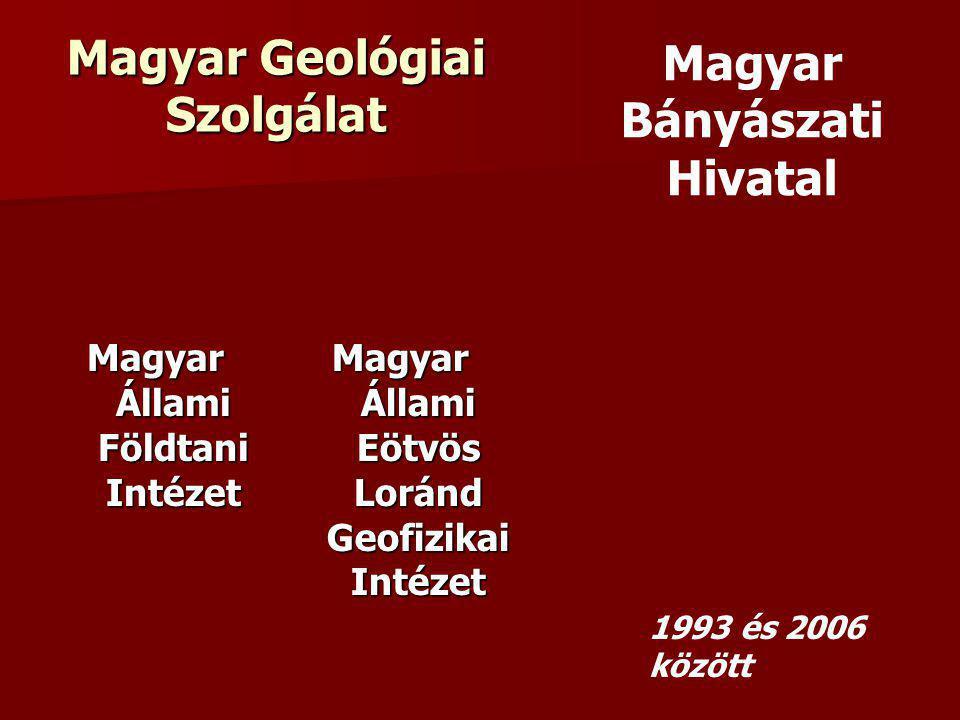 Magyar Geológiai Szolgálat Magyar Állami Földtani Intézet Magyar Állami Eötvös Loránd Geofizikai Intézet Magyar Bányászati Hivatal 1993 és 2006 között