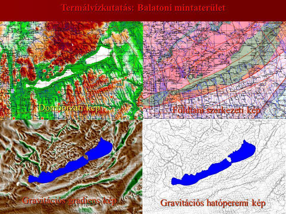 Termálvízkutatás: Balatoni mintaterület Domborzati kép Földtani szerkezeti kép Gravitációs hatóperemi kép Gravitációs gradiens kép