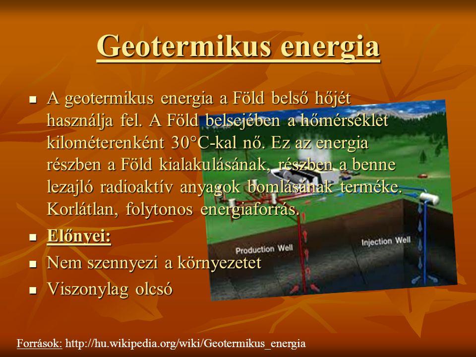 Geotermikus energia A geotermikus energia a Föld belső hőjét használja fel. A Föld belsejében a hőmérséklet kilométerenként 30°C-kal nő. Ez az energia