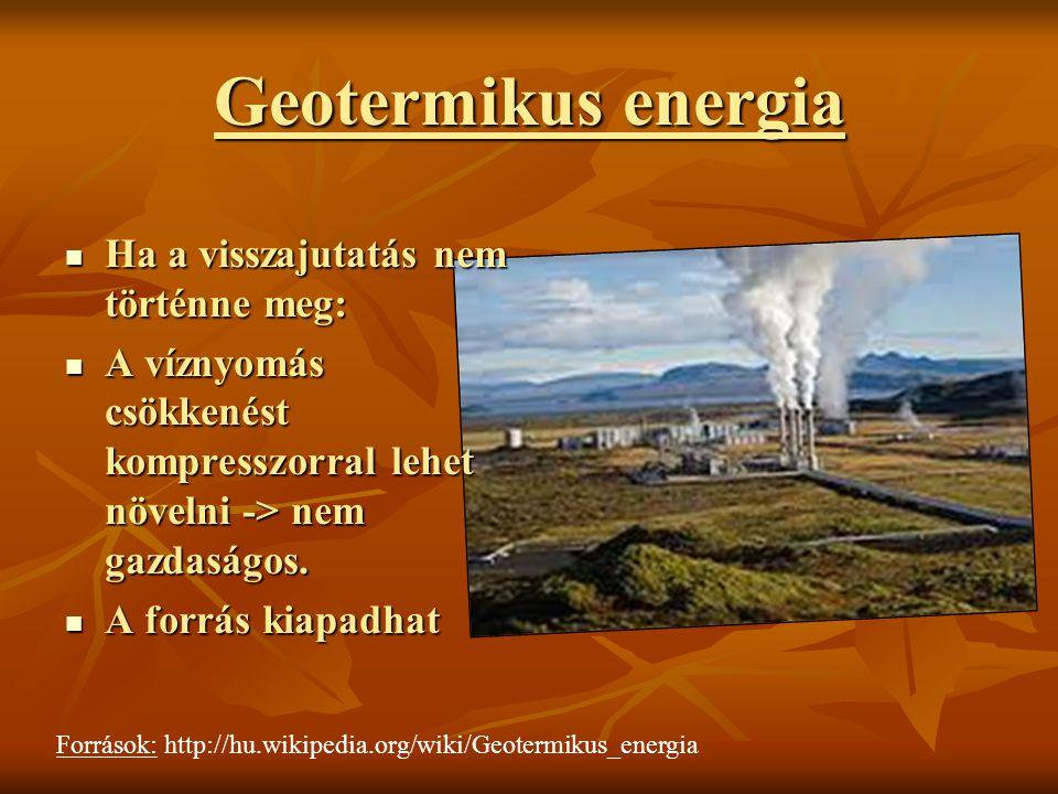 Geotermikus energia Ha a visszajutatás nem történne meg: Ha a visszajutatás nem történne meg: A víznyomás csökkenést kompresszorral lehet növelni -> n