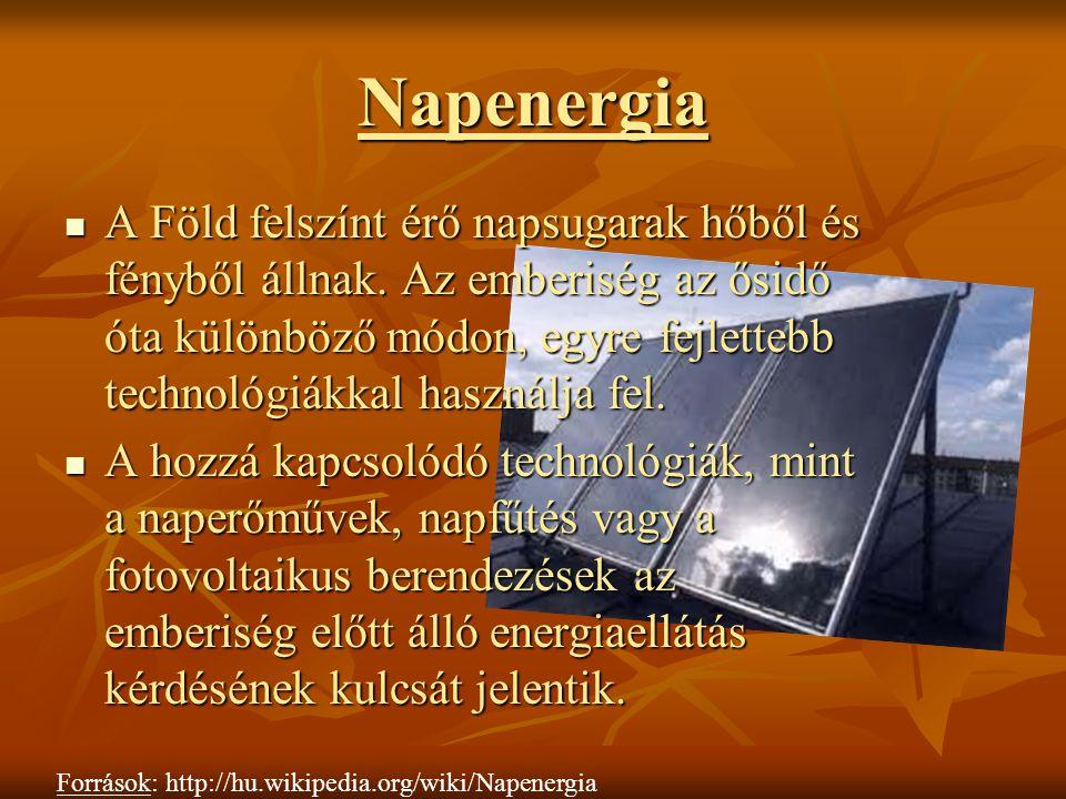 Napenergia A Föld felszínt érő napsugarak hőből és fényből állnak. Az emberiség az ősidő óta különböző módon, egyre fejlettebb technológiákkal használ