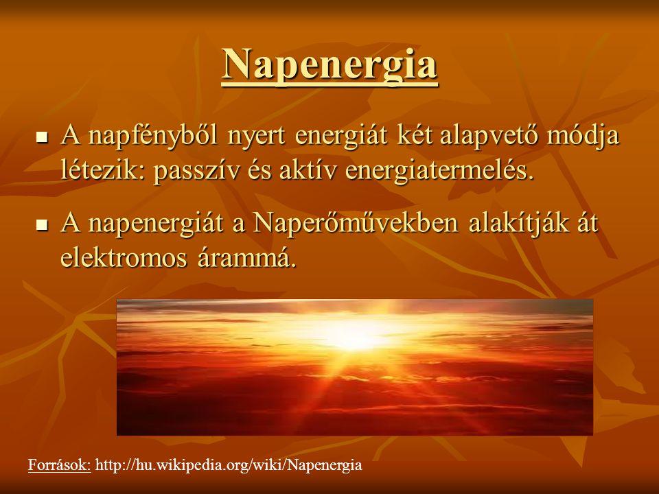 Napenergia A napfényből nyert energiát két alapvető módja létezik: passzív és aktív energiatermelés. A napfényből nyert energiát két alapvető módja lé