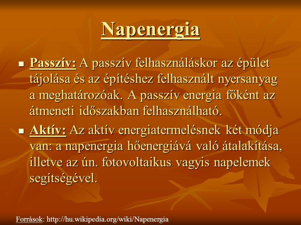 Napenergia Passzív: A passzív felhasználáskor az épület tájolása és az építéshez felhasznált nyersanyag a meghatározóak. A passzív energia főként az á