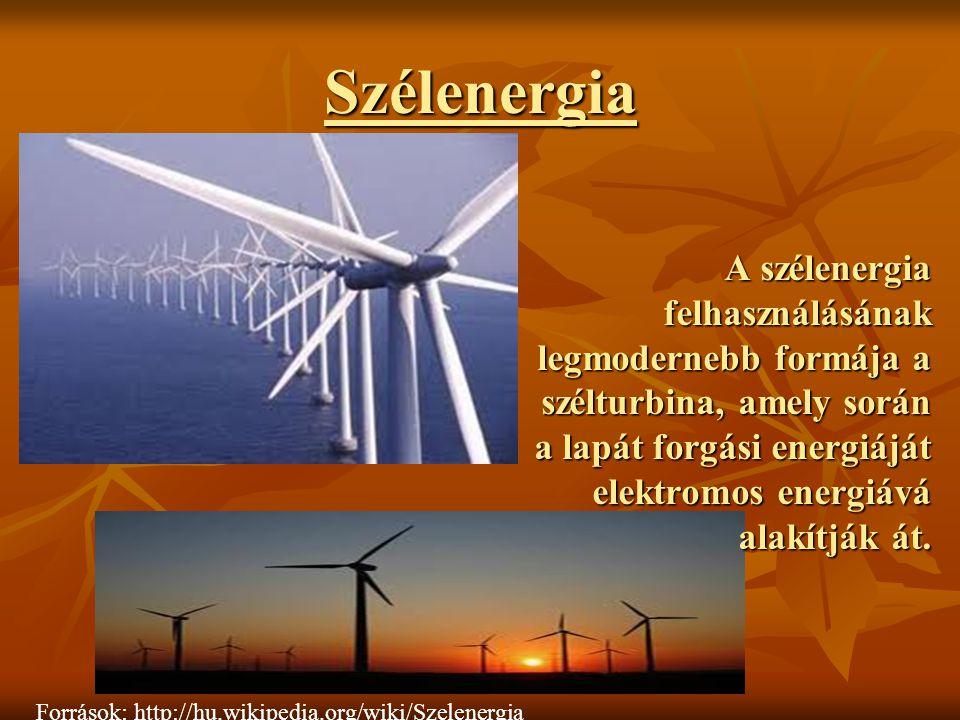 Szélenergia A szélenergia felhasználásának legmodernebb formája a szélturbina, amely során a lapát forgási energiáját elektromos energiává alakítják á