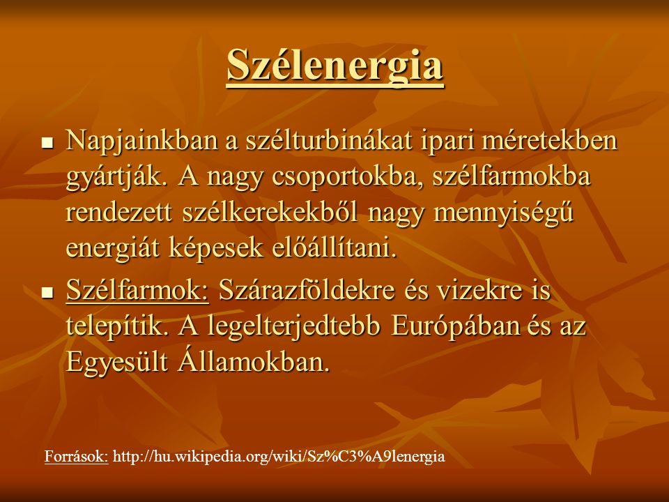 Szélenergia: Magyarországon Az első magyar szélturbinák Kulcson és Inotán létesültek.