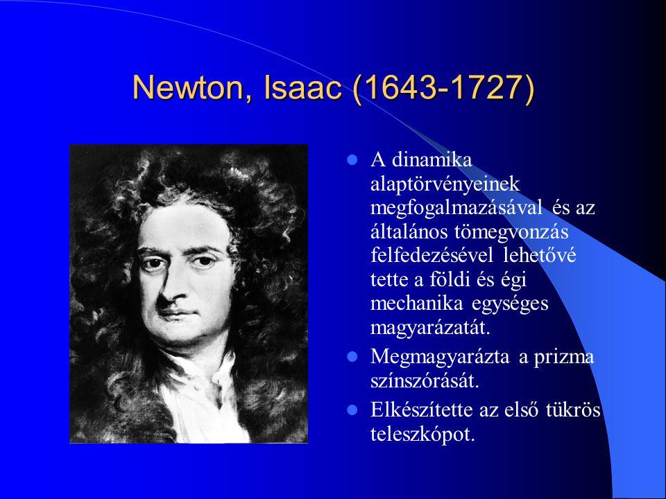 Newton, Isaac (1643-1727) A dinamika alaptörvényeinek megfogalmazásával és az általános tömegvonzás felfedezésével lehetővé tette a földi és égi mecha