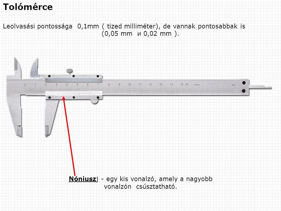 Tolómérce Leolvasási pontossága 0,1mm ( tized milliméter), de vannak pontosabbak is (0,05 mm и 0,02 mm ). Nóniuszј - egy kis vonalzó, amely a nagyobb