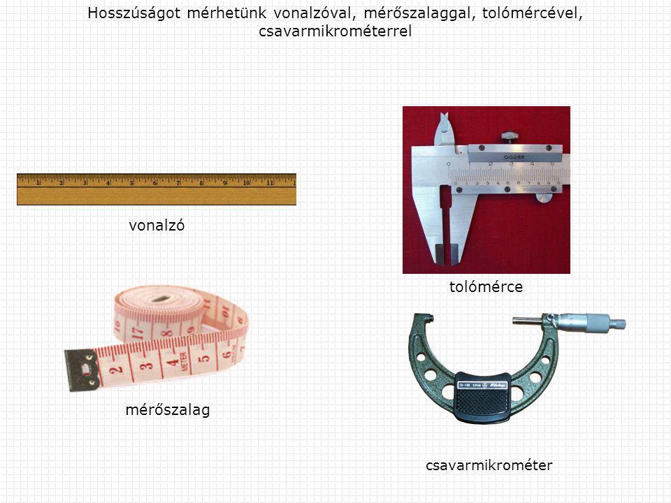 Vonalzó A vonalzón a legkisebb beosztás értéke 1 mm.