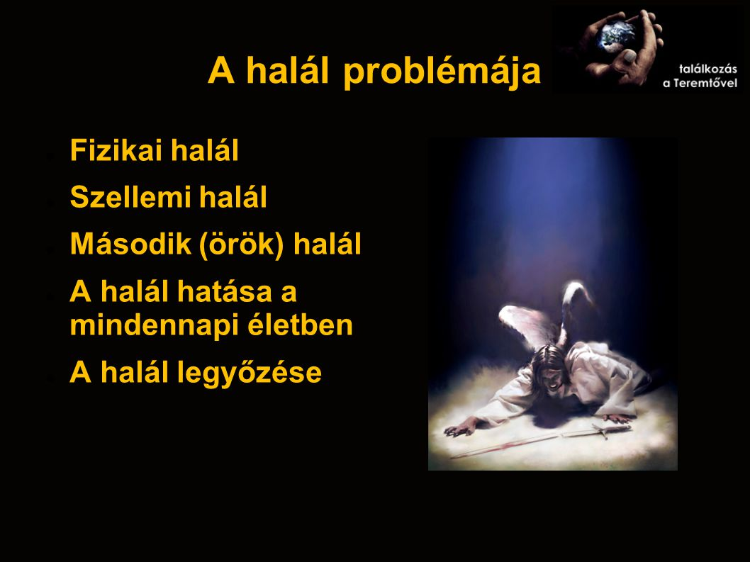 A halál problémája Fizikai halál Szellemi halál Második (örök) halál A halál hatása a mindennapi életben A halál legyőzése