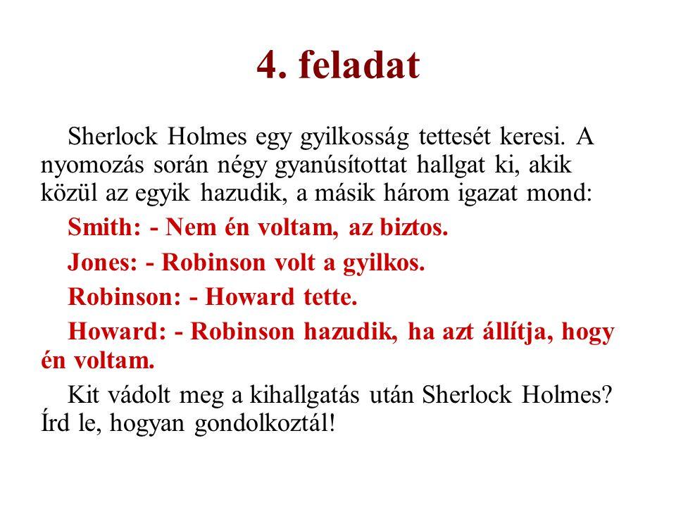 4. feladat Sherlock Holmes egy gyilkosság tettesét keresi. A nyomozás során négy gyanúsítottat hallgat ki, akik közül az egyik hazudik, a másik három