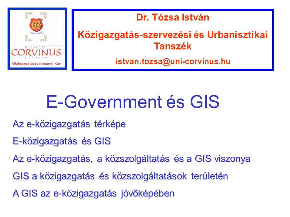 Dr. Tózsa István Közigazgatás-szervezési és Urbanisztikai Tanszék istvan.tozsa@uni-corvinus.hu E-Government és GIS Az e-közigazgatás térképe E-közigaz