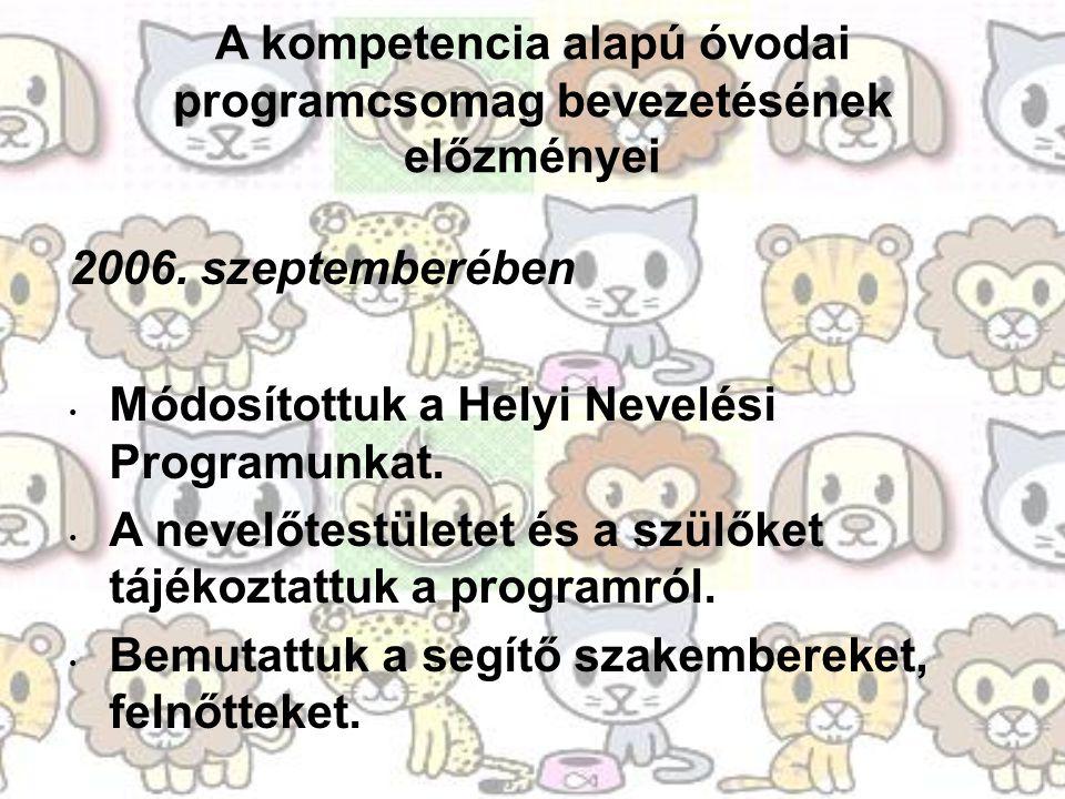 A kompetencia alapú óvodai programcsomag bevezetésének előzményei 2006. szeptemberében Módosítottuk a Helyi Nevelési Programunkat. A nevelőtestületet
