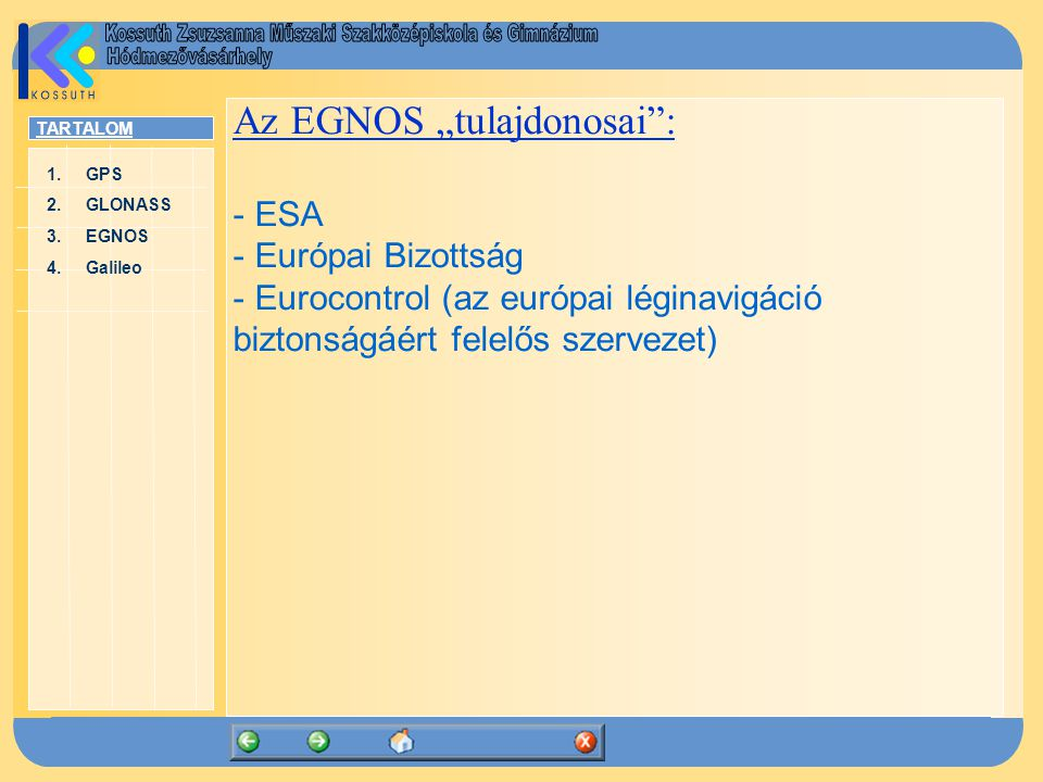 "TARTALOM 1.GPSGPS 2.GLONASSGLONASS 3.EGNOSEGNOS 4.GalileoGalileo Az EGNOS ""tulajdonosai"": - ESA - Európai Bizottság - Eurocontrol (az európai léginavi"