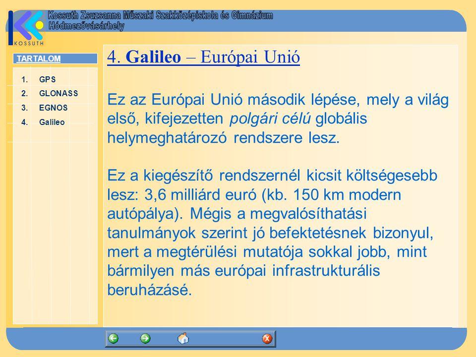 TARTALOM 1.GPSGPS 2.GLONASSGLONASS 3.EGNOSEGNOS 4.GalileoGalileo 4. Galileo – Európai Unió Ez az Európai Unió második lépése, mely a világ első, kifej