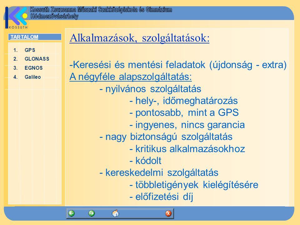 TARTALOM 1.GPSGPS 2.GLONASSGLONASS 3.EGNOSEGNOS 4.GalileoGalileo Alkalmazások, szolgáltatások: -Keresési és mentési feladatok (újdonság - extra) A nég