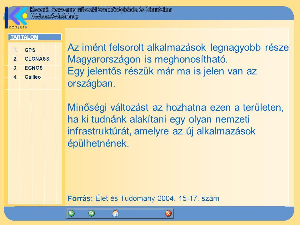TARTALOM 1.GPSGPS 2.GLONASSGLONASS 3.EGNOSEGNOS 4.GalileoGalileo Az imént felsorolt alkalmazások legnagyobb része Magyarországon is meghonosítható. Eg