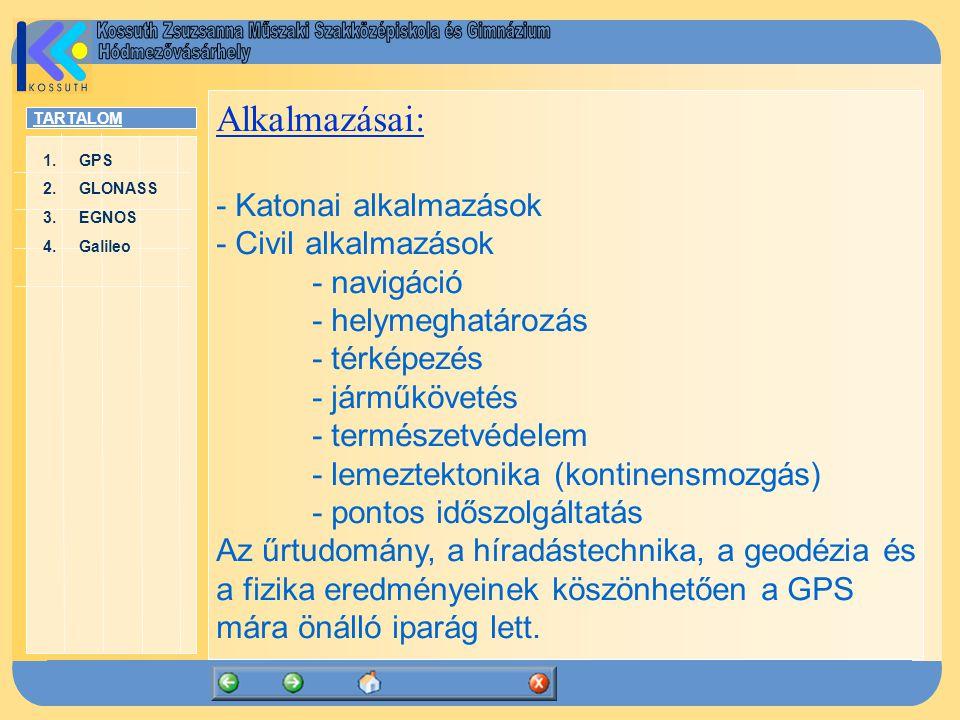 TARTALOM 1.GPSGPS 2.GLONASSGLONASS 3.EGNOSEGNOS 4.GalileoGalileo Alkalmazásai: - Katonai alkalmazások - Civil alkalmazások - navigáció - helymeghatáro