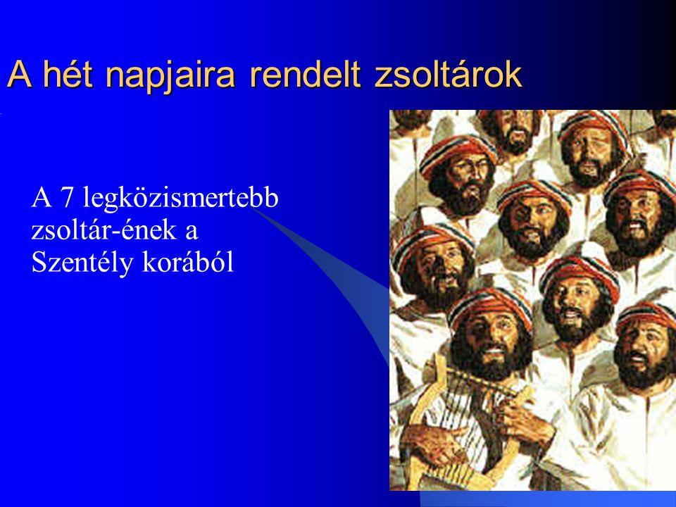 1 A hét napjaira rendelt zsoltárok A 7 legközismertebb zsoltár-ének a Szentély korából