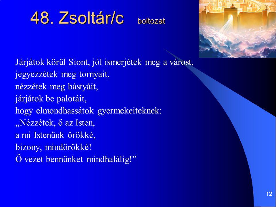12 48. Zsoltár/c boltozat Járjátok körül Siont, jól ismerjétek meg a várost, jegyezzétek meg tornyait, nézzétek meg bástyáit, járjátok be palotáit, ho
