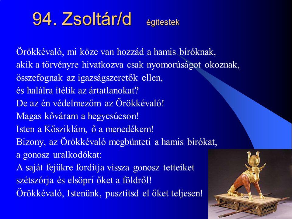 18 94. Zsoltár/d égitestek Örökkévaló, mi köze van hozzád a hamis bíróknak, akik a törvényre hivatkozva csak nyomorúságot okoznak, összefognak az igaz