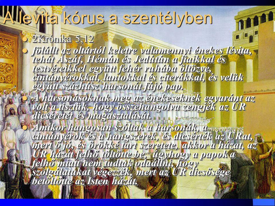 4 A levita kórus a szentélyben 2Krónika 5,12 2Krónika 5,12 fölállt az oltártól keletre valamennyi énekes lévita, tehát Ászáf, Hémán és Jedútún a fiaikkal és testvéreikkel együtt fehér ruhába öltözve, cintányérokkal, lantokkal és citerákkal, és velük együtt százhúsz harsonát fújó pap.
