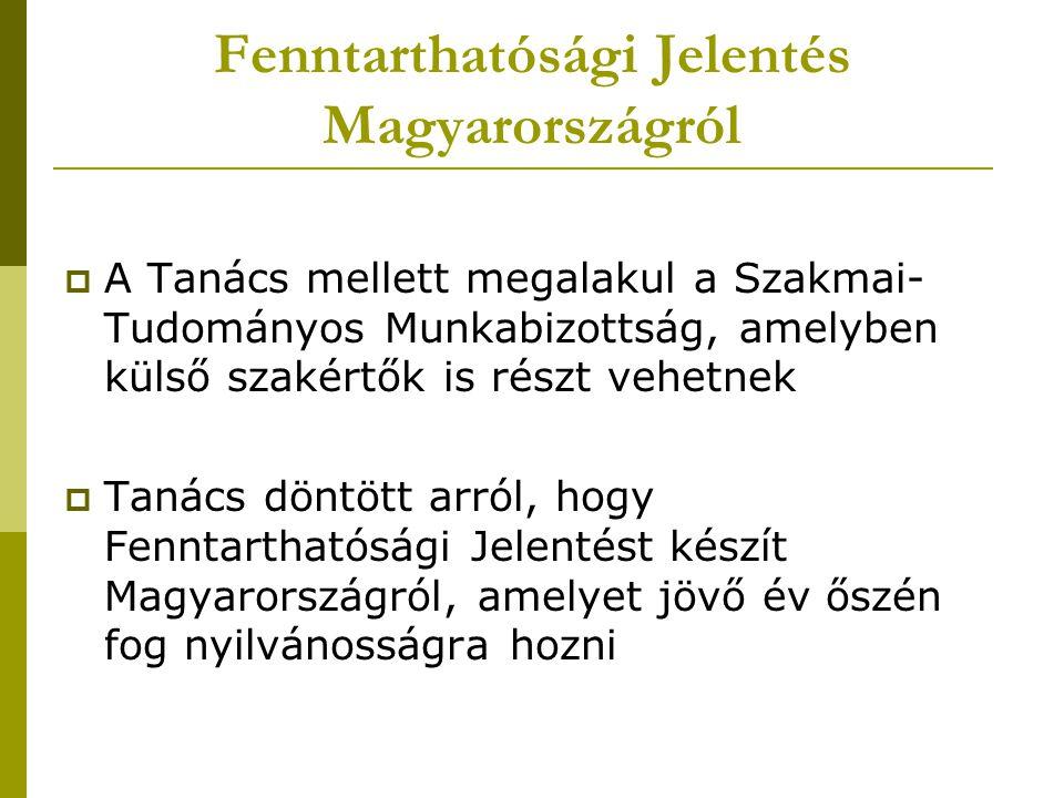 Fenntarthatósági Jelentés Magyarországról  A Tanács mellett megalakul a Szakmai- Tudományos Munkabizottság, amelyben külső szakértők is részt vehetne