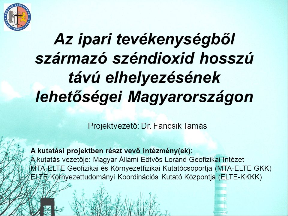 Az ipari tevékenységből származó széndioxid hosszú távú elhelyezésének lehetőségei Magyarországon A kutatási projektben részt vevő intézmény(ek): A ku