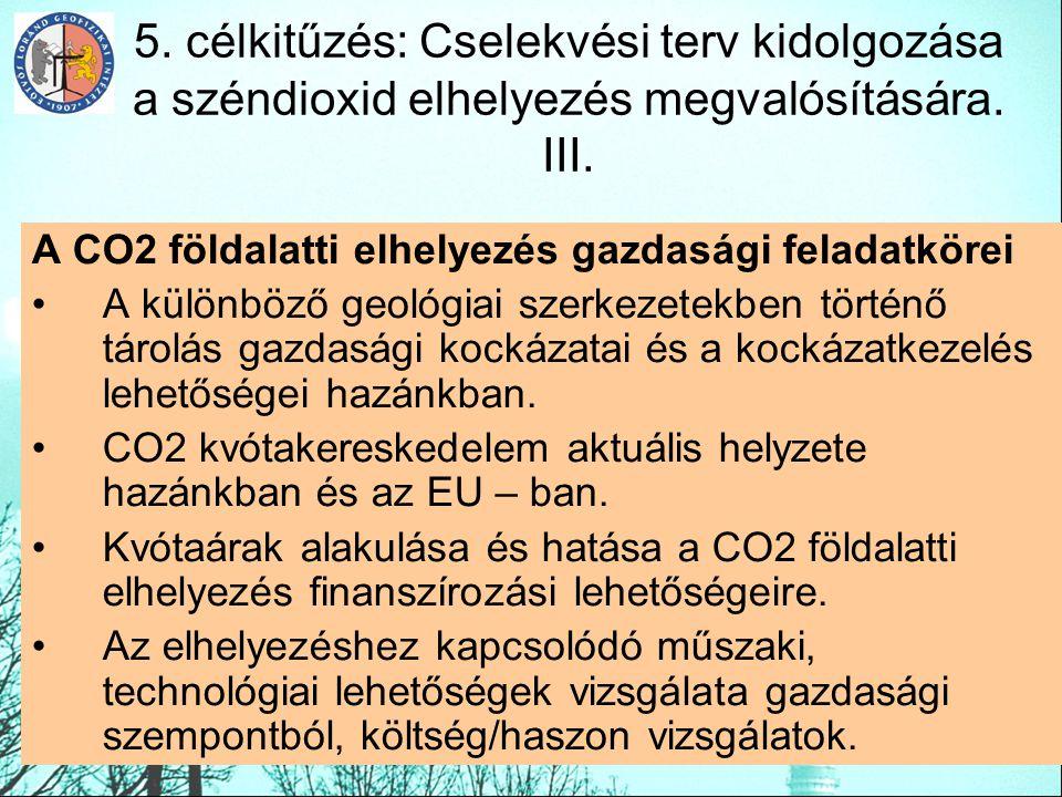 5. célkitűzés: Cselekvési terv kidolgozása a széndioxid elhelyezés megvalósítására. III. A CO2 földalatti elhelyezés gazdasági feladatkörei A különböz