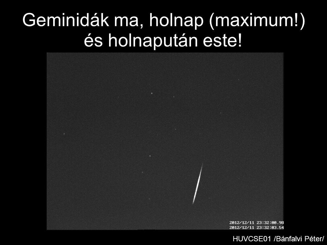 Geminidák ma, holnap (maximum!) és holnapután este! HUVCSE01 /Bánfalvi Péter/