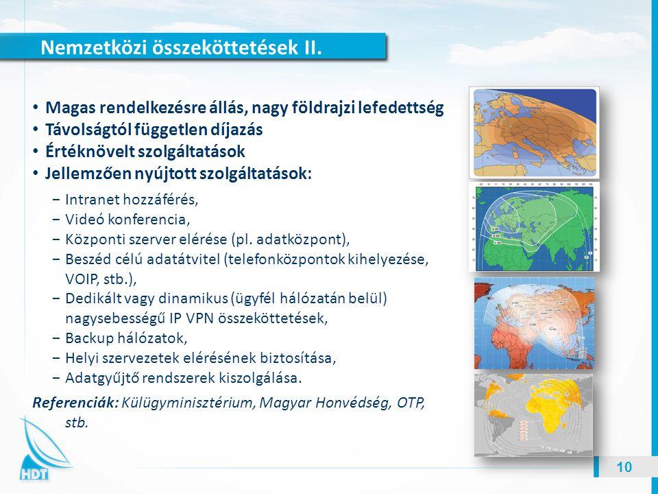 Nemzetközi összeköttetések II. 10 Magas rendelkezésre állás, nagy földrajzi lefedettség Távolságtól független díjazás Értéknövelt szolgáltatások Jelle