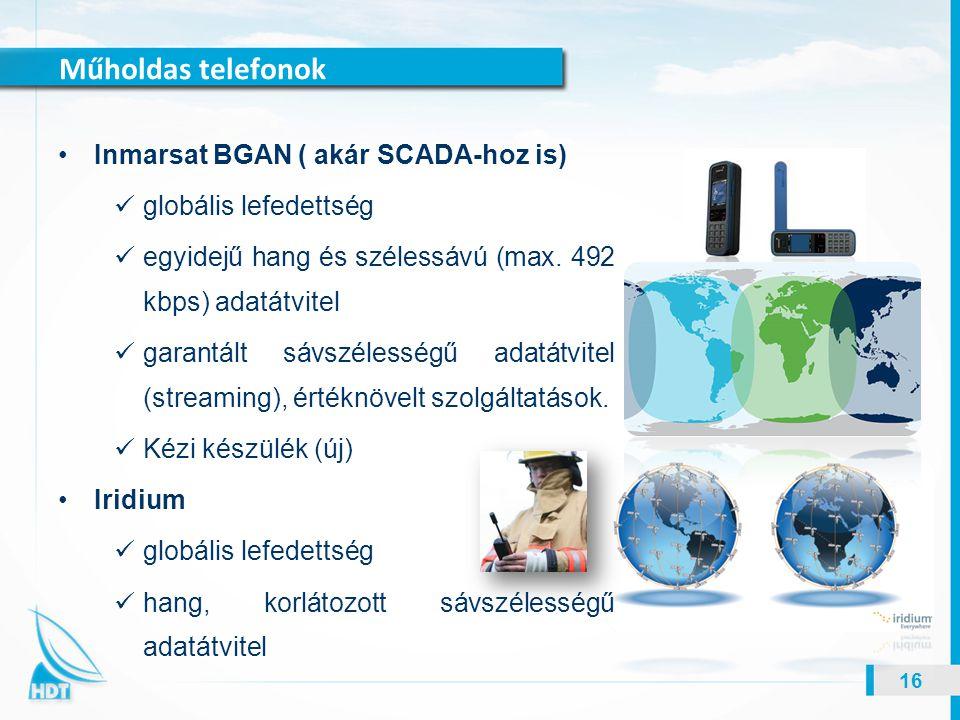 Műholdas telefonok 16 Inmarsat BGAN ( akár SCADA-hoz is) globális lefedettség egyidejű hang és szélessávú (max. 492 kbps) adatátvitel garantált sávszé