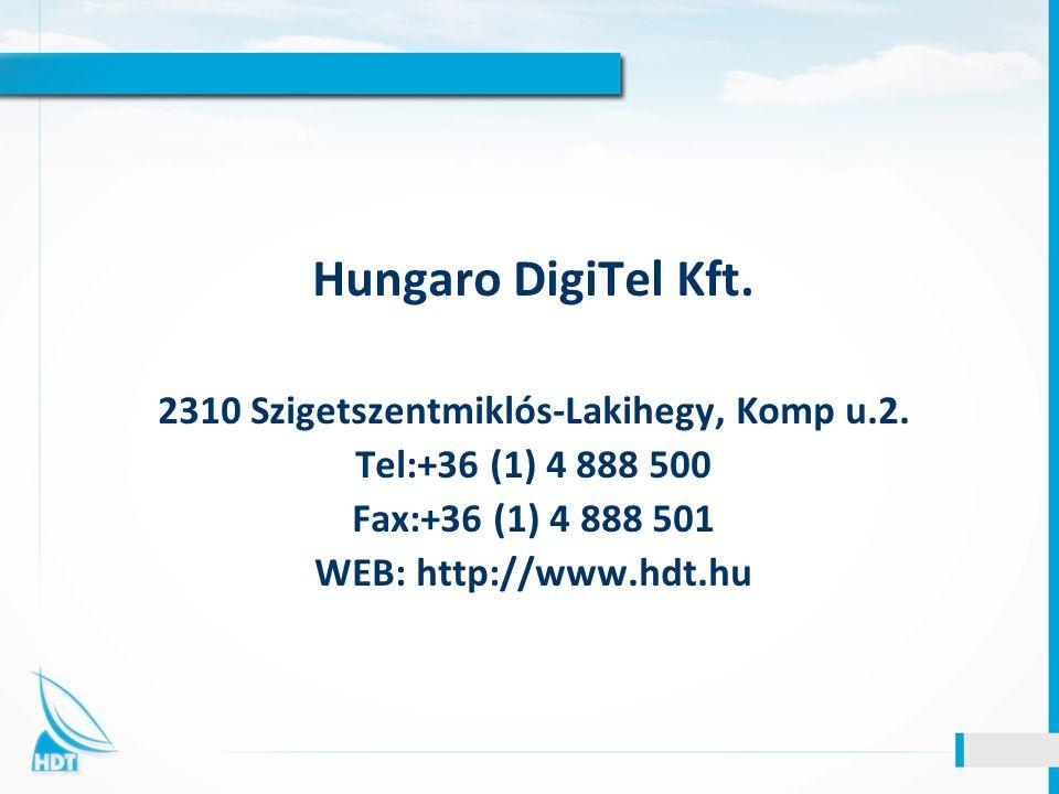 Hungaro DigiTel Kft. 2310 Szigetszentmiklós-Lakihegy, Komp u.2. Tel:+36 (1) 4 888 500 Fax:+36 (1) 4 888 501 WEB: http://www.hdt.hu